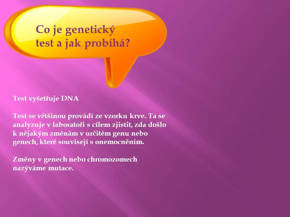 Test vyšetřuje DNA Test se většinou provádí ze vzorku krve. Ta se analyzuje v laboratoři s cílem zjistit, zda došlo k nějakým změnám v určitém genu ne