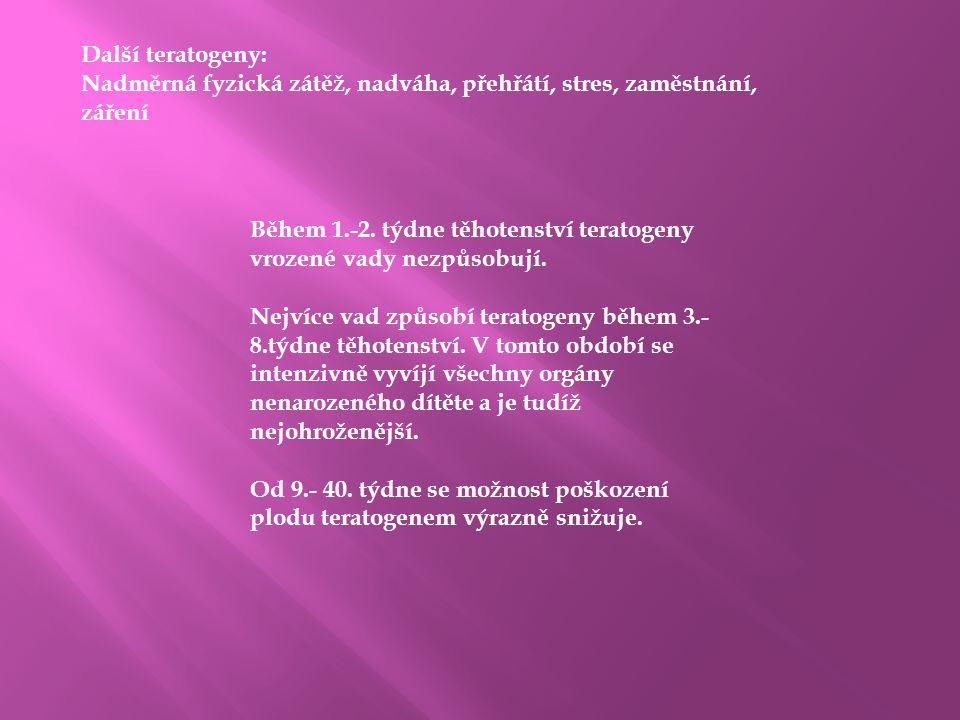 Další teratogeny: Nadměrná fyzická zátěž, nadváha, přehřátí, stres, zaměstnání, záření Během 1.-2. týdne těhotenství teratogeny vrozené vady nezpůsobu