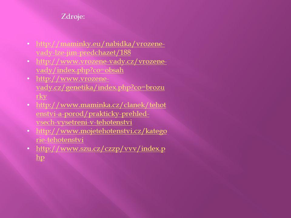 Zdroje: http://maminky.eu/nabidka/vrozene- vady-lze-jim-predchazet/188 http://maminky.eu/nabidka/vrozene- vady-lze-jim-predchazet/188 http://www.vroze