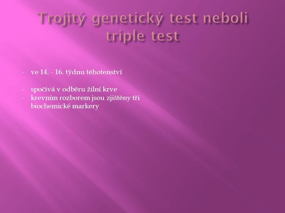 -ve 14. - 16. týdnu těhotenství -spočívá v odběru žilní krve -krevním rozborem jsou zjištěny tři biochemické markery