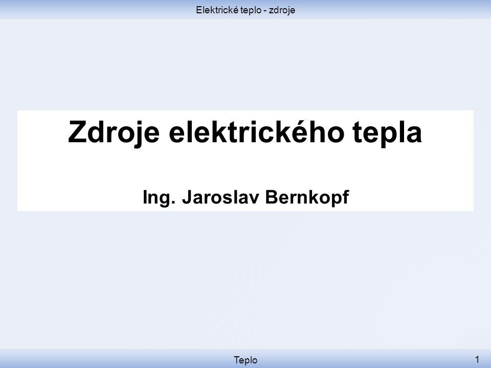 Elektrické teplo - zdroje Teplo 1 Zdroje elektrického tepla Ing. Jaroslav Bernkopf
