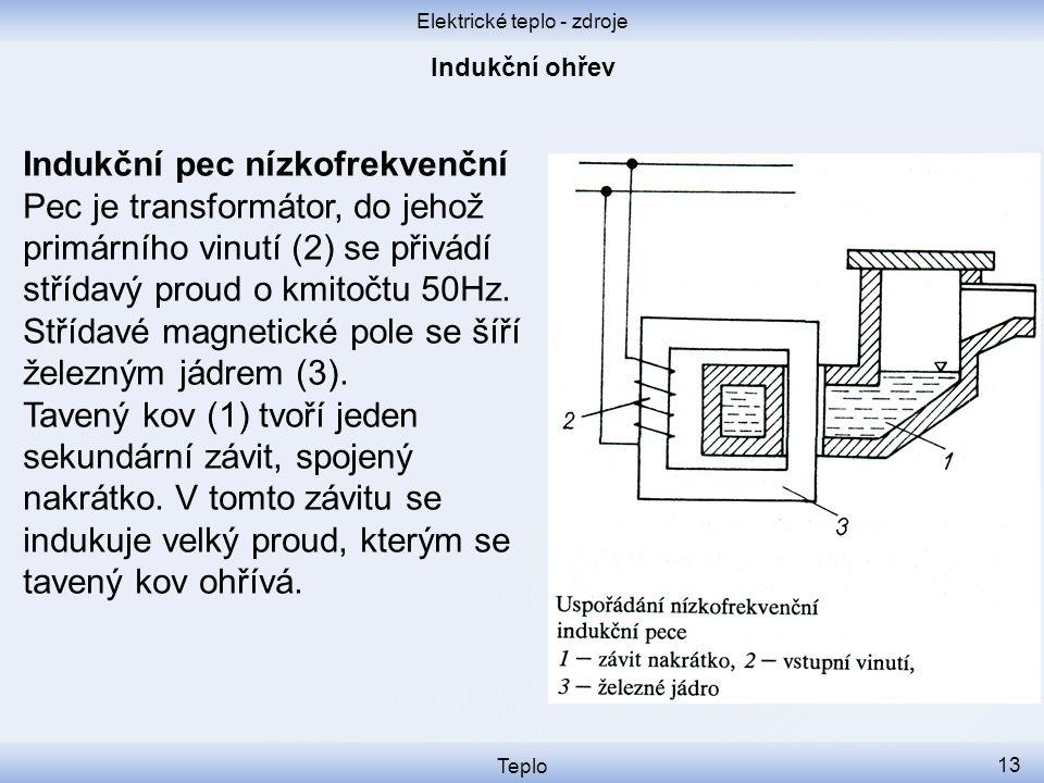 Elektrické teplo - zdroje Teplo 13 Indukční pec nízkofrekvenční Pec je transformátor, do jehož primárního vinutí (2) se přivádí střídavý proud o kmito