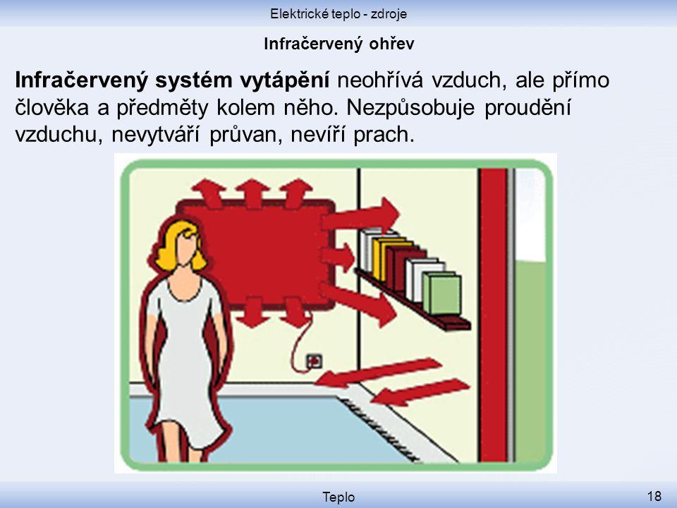 Elektrické teplo - zdroje Teplo 18 Infračervený systém vytápění neohřívá vzduch, ale přímo člověka a předměty kolem něho. Nezpůsobuje proudění vzduchu