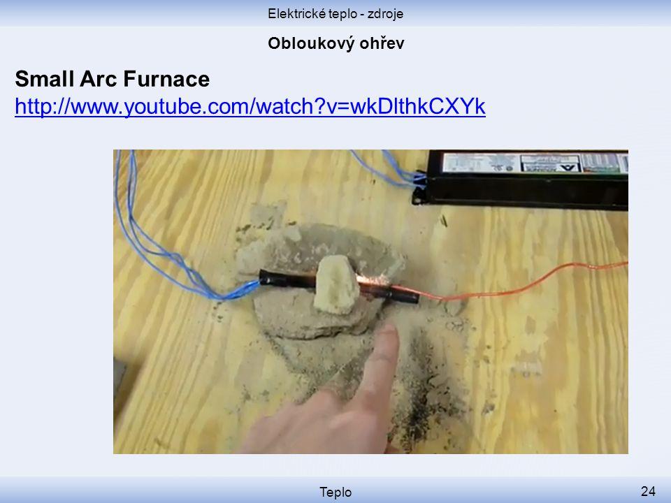 Elektrické teplo - zdroje Teplo 24 Small Arc Furnace http://www.youtube.com/watch?v=wkDlthkCXYk