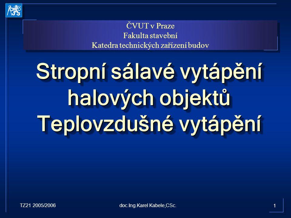 ČVUT v Praze Fakulta stavební Katedra technických zařízení budov ČVUT v Praze Fakulta stavební Katedra technických zařízení budov TZ21 2005/2006 doc.I