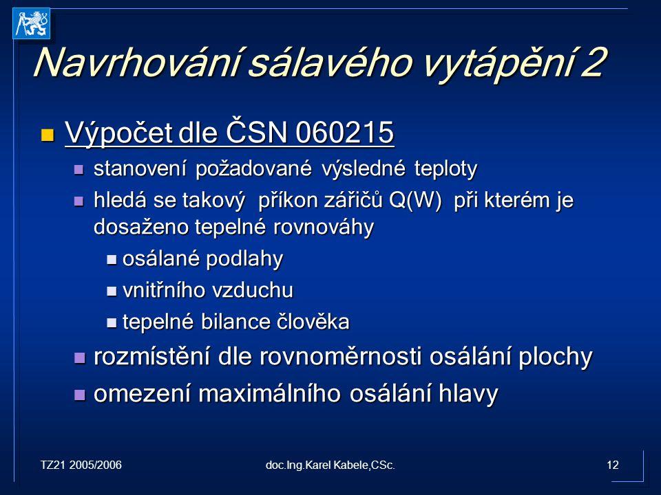 TZ21 2005/200612doc.Ing.Karel Kabele,CSc. Navrhování sálavého vytápění 2 Výpočet dle ČSN 060215 Výpočet dle ČSN 060215 stanovení požadované výsledné t