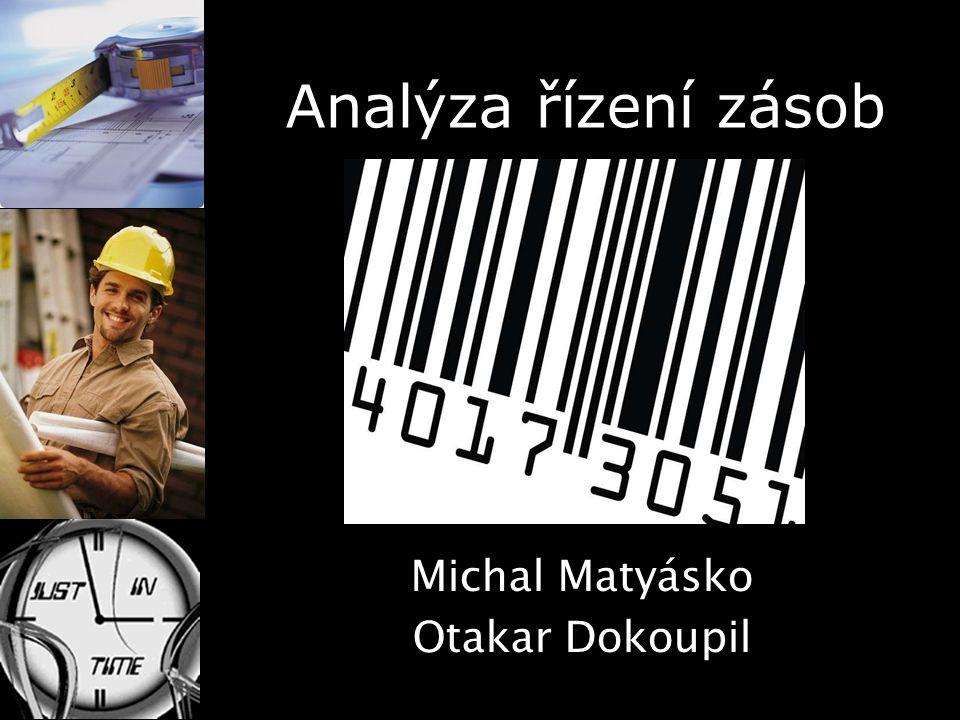 Analýza řízení zásob Michal Matyásko Otakar Dokoupil