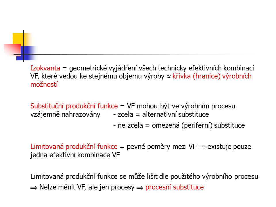 Izokvanta = geometrické vyjádření všech technicky efektivních kombinací VF, které vedou ke stejnému objemu výroby  křivka (hranice) výrobních možnost