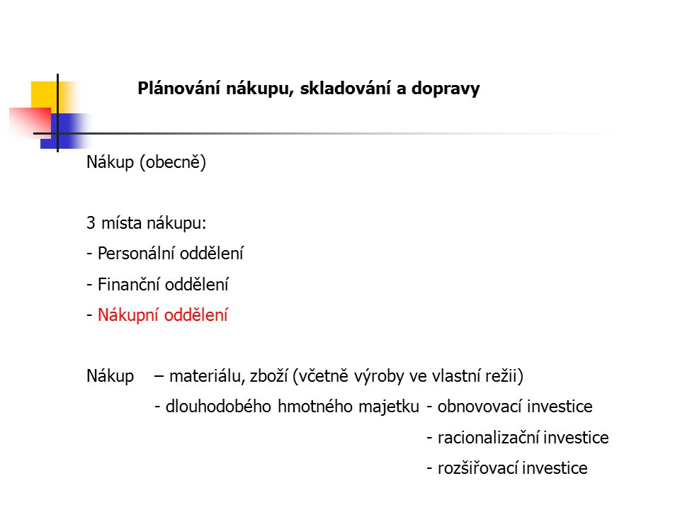 Plánování nákupu, skladování a dopravy Nákup (obecně) 3 místa nákupu: - Personální oddělení - Finanční oddělení - Nákupní oddělení Nákup– materiálu, z