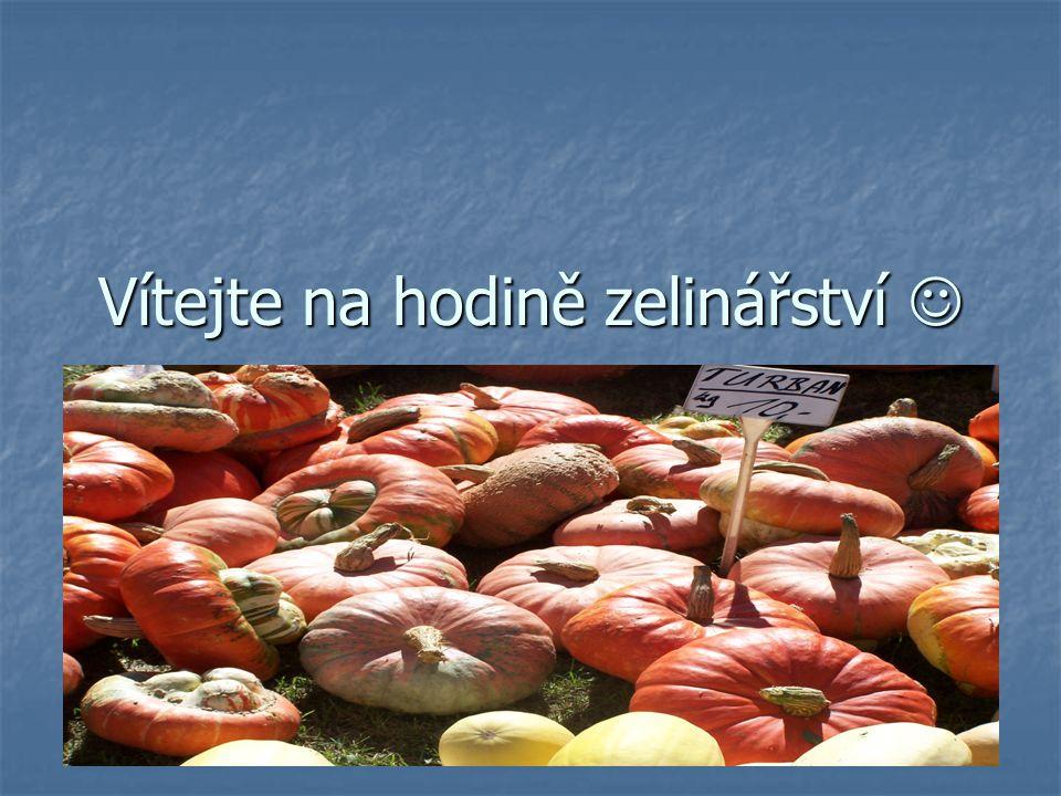 Vítejte na hodině zelinářství Vítejte na hodině zelinářství