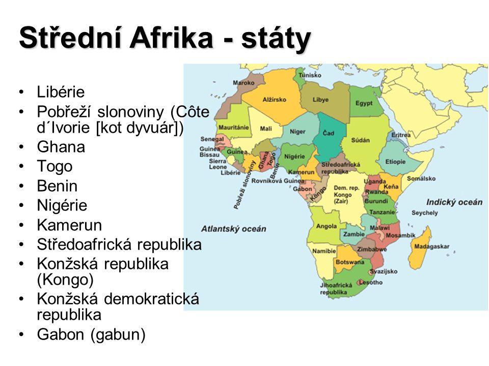 Střední Afrika - státy Libérie Pobřeží slonoviny (Côte d´Ivorie [kot dyvuár]) Ghana Togo Benin Nigérie Kamerun Středoafrická republika Konžská republika (Kongo) Konžská demokratická republika Gabon (gabun)