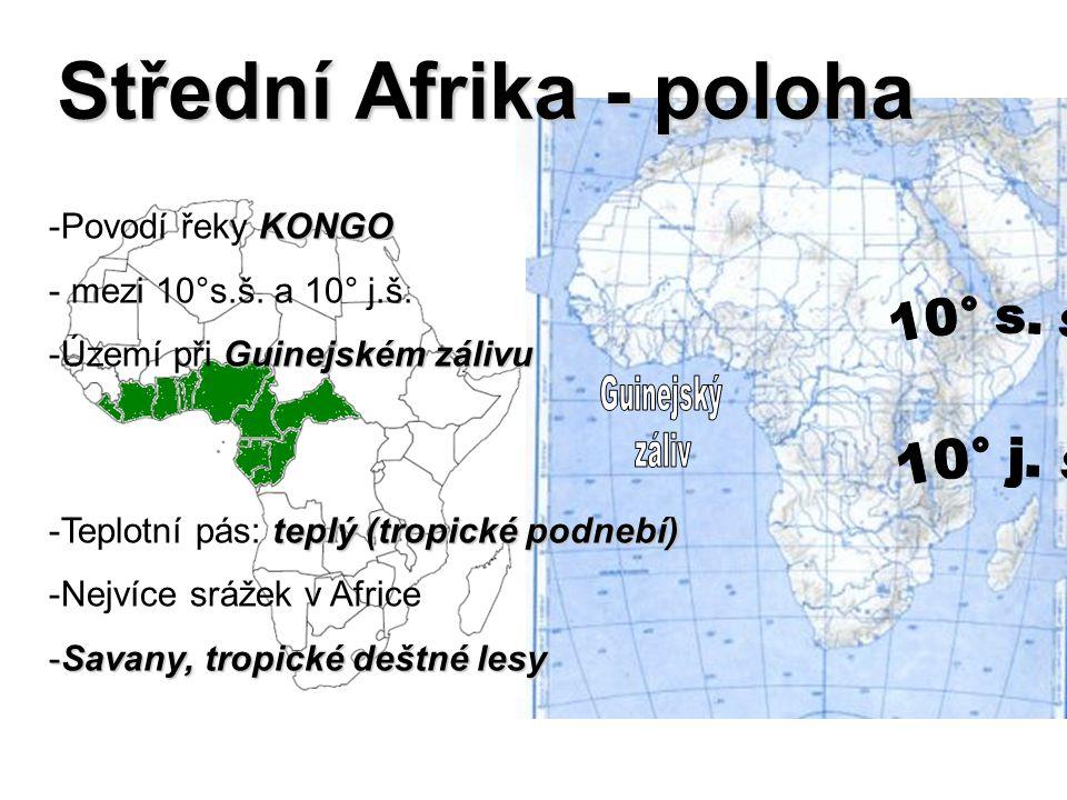 Střední Afrika - poloha KONGO -Povodí řeky KONGO - mezi 10°s.š. a 10° j.š. Guinejském zálivu -Území při Guinejském zálivu teplý (tropické podnebí) -Te