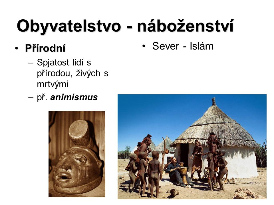 Obyvatelstvo - náboženství PřírodníPřírodní –Spjatost lidí s přírodou, živých s mrtvými –př. animismus Sever - Islám