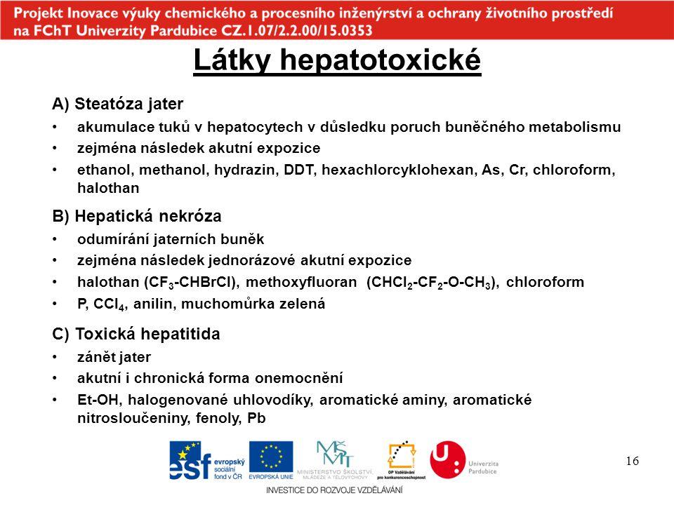 16 Látky hepatotoxické B) Hepatická nekróza odumírání jaterních buněk zejména následek jednorázové akutní expozice halothan (CF 3 -CHBrCl), methoxyflu