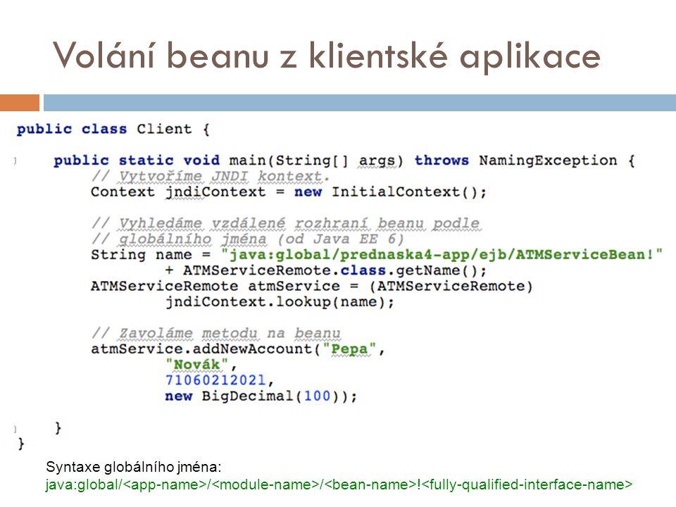 Volání beanu z klientské aplikace Syntaxe globálního jména: java:global/ / / !