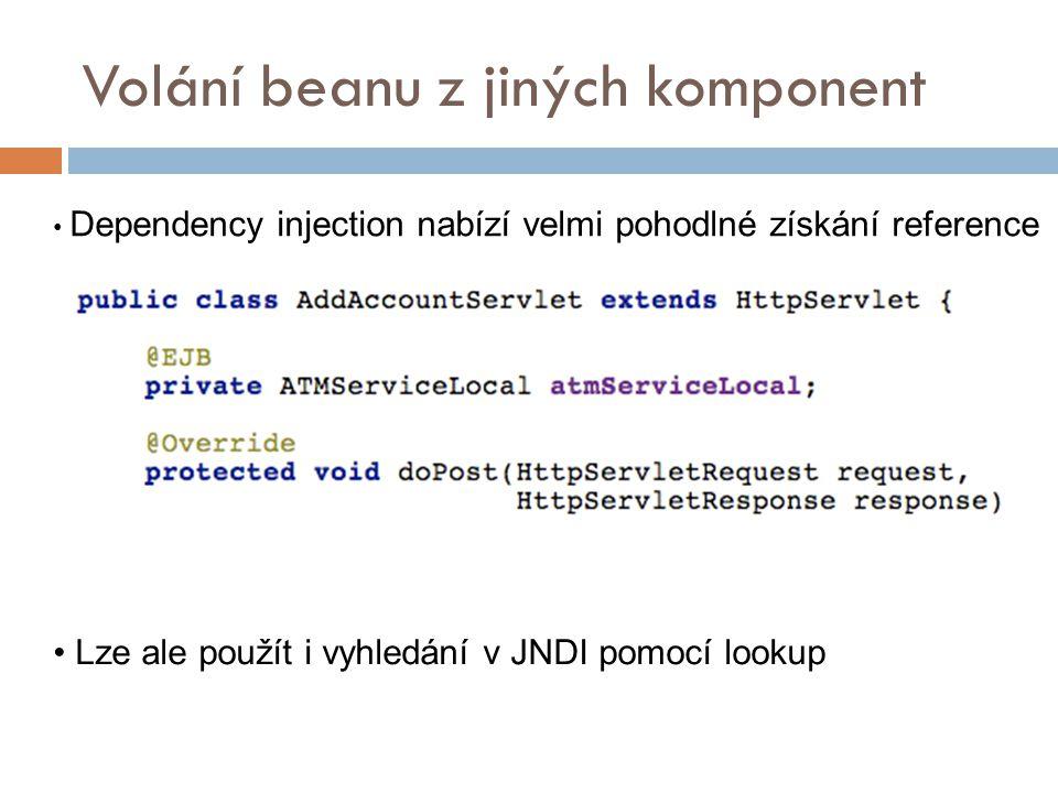 Volání beanu z jiných komponent Dependency injection nabízí velmi pohodlné získání reference Lze ale použít i vyhledání v JNDI pomocí lookup