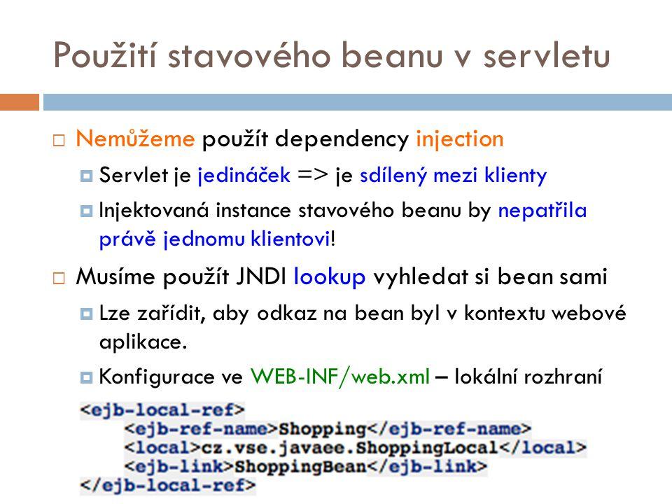Použití stavového beanu v servletu  Nemůžeme použít dependency injection  Servlet je jedináček => je sdílený mezi klienty  Injektovaná instance stavového beanu by nepatřila právě jednomu klientovi.