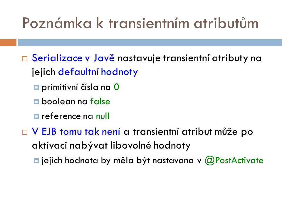 Poznámka k transientním atributům  Serializace v Javě nastavuje transientní atributy na jejich defaultní hodnoty  primitivní čísla na 0  boolean na