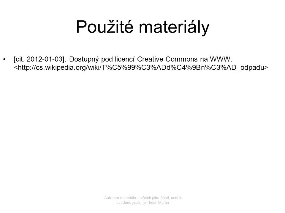 Použité materiály [cit. 2012-01-03]. Dostupný pod licencí Creative Commons na WWW: Autorem materiálu a všech jeho částí, není-li uvedeno jinak, je The