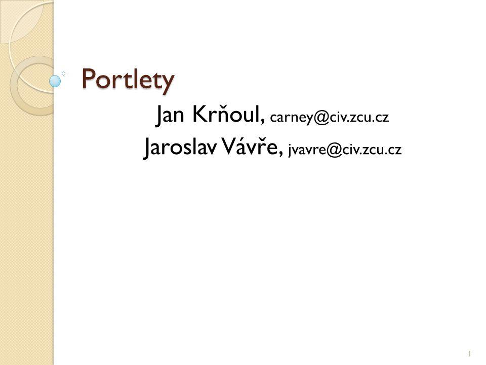 Portlety Jan Krňoul, carney@civ.zcu.cz Jaroslav Vávře, jvavre@civ.zcu.cz 1