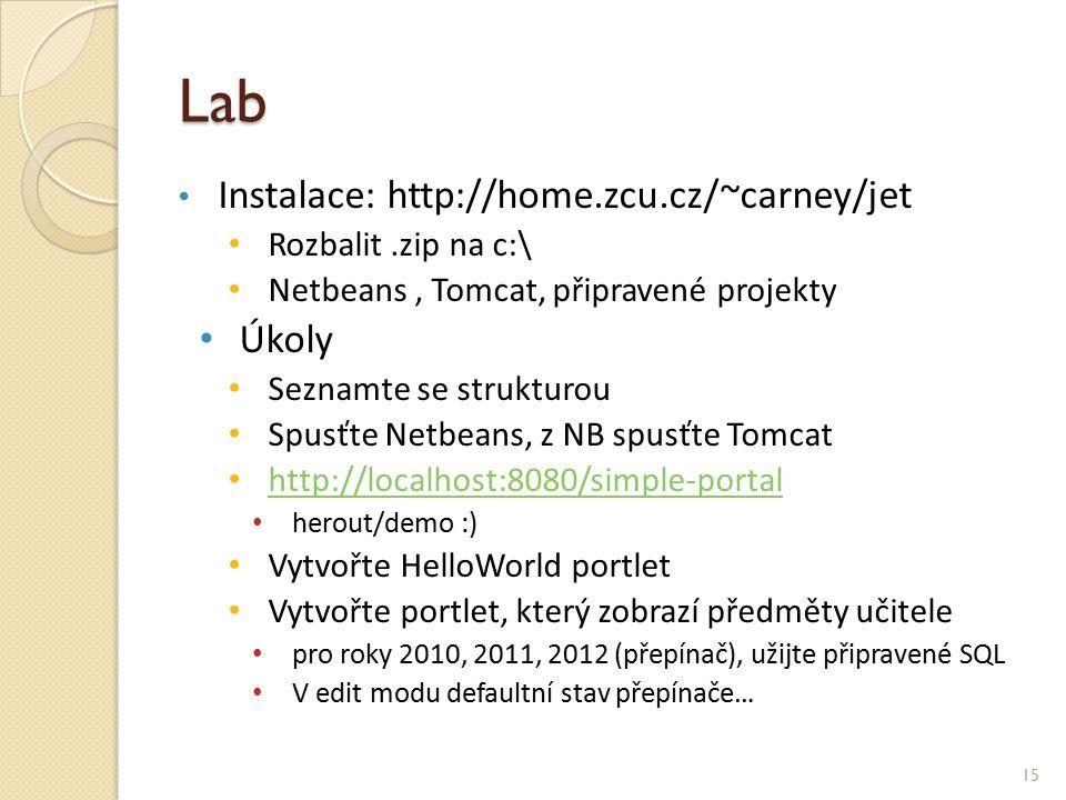 Lab Instalace: http://home.zcu.cz/~carney/jet Rozbalit.zip na c:\ Netbeans, Tomcat, připravené projekty Úkoly Seznamte se strukturou Spusťte Netbeans, z NB spusťte Tomcat http://localhost:8080/simple-portal herout/demo :) Vytvořte HelloWorld portlet Vytvořte portlet, který zobrazí předměty učitele pro roky 2010, 2011, 2012 (přepínač), užijte připravené SQL V edit modu defaultní stav přepínače… 15