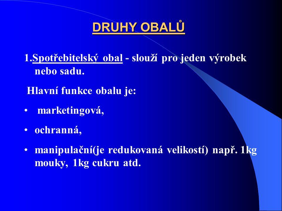 DRUHY OBALŮ 1.Spotřebitelský obal - slouží pro jeden výrobek nebo sadu. Hlavní funkce obalu je: marketingová, ochranná, manipulační(je redukovaná veli