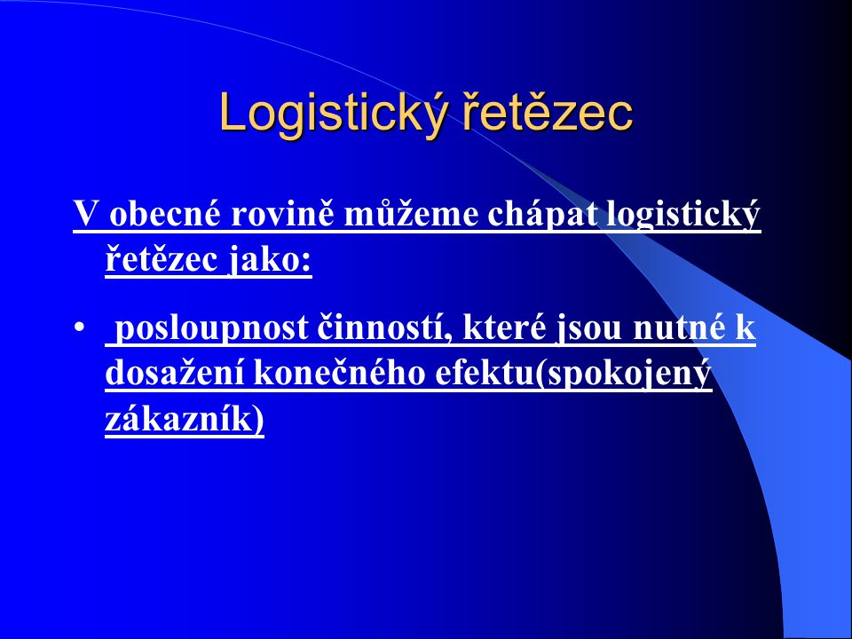 Logistický řetězec - autor Strategicky orientované integrované řízení provozních systémů – Zejména jejich informačních,hmotných a finančních toků a s tím spojených logistických procesů (manuálních, poloautomatických a automatických) – Souvisejících s: Opatřováním Zpracováním (výrobou) Distribucí Dodávkou (prodejem) Platební transakcí