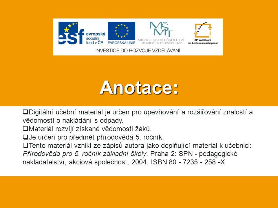 Anotace:  Digitální učební materiál je určen pro upevňování a rozšiřování znalostí a vědomostí o nakládání s odpady.  Materiál rozvíjí získané vědom