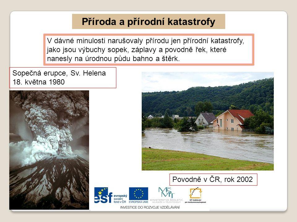 V dávné minulosti narušovaly přírodu jen přírodní katastrofy, jako jsou výbuchy sopek, záplavy a povodně řek, které nanesly na úrodnou půdu bahno a št