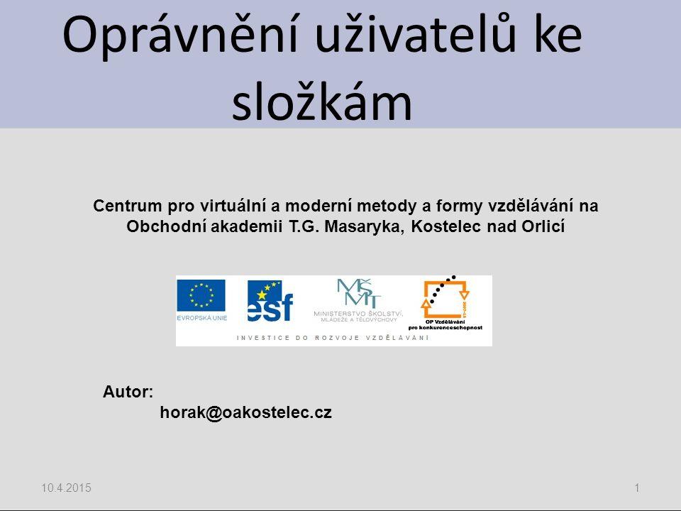 Oprávnění uživatelů ke složkám 10.4.20151 Centrum pro virtuální a moderní metody a formy vzdělávání na Obchodní akademii T.G.