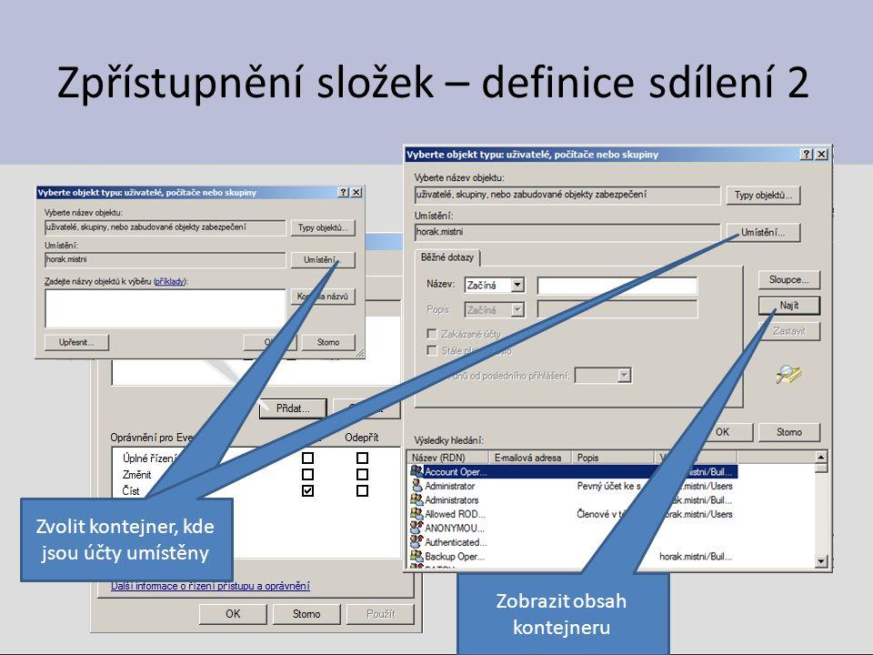 Zpřístupnění složek – definice sdílení 2 Zvolit kontejner, kde jsou účty umístěny Zobrazit obsah kontejneru
