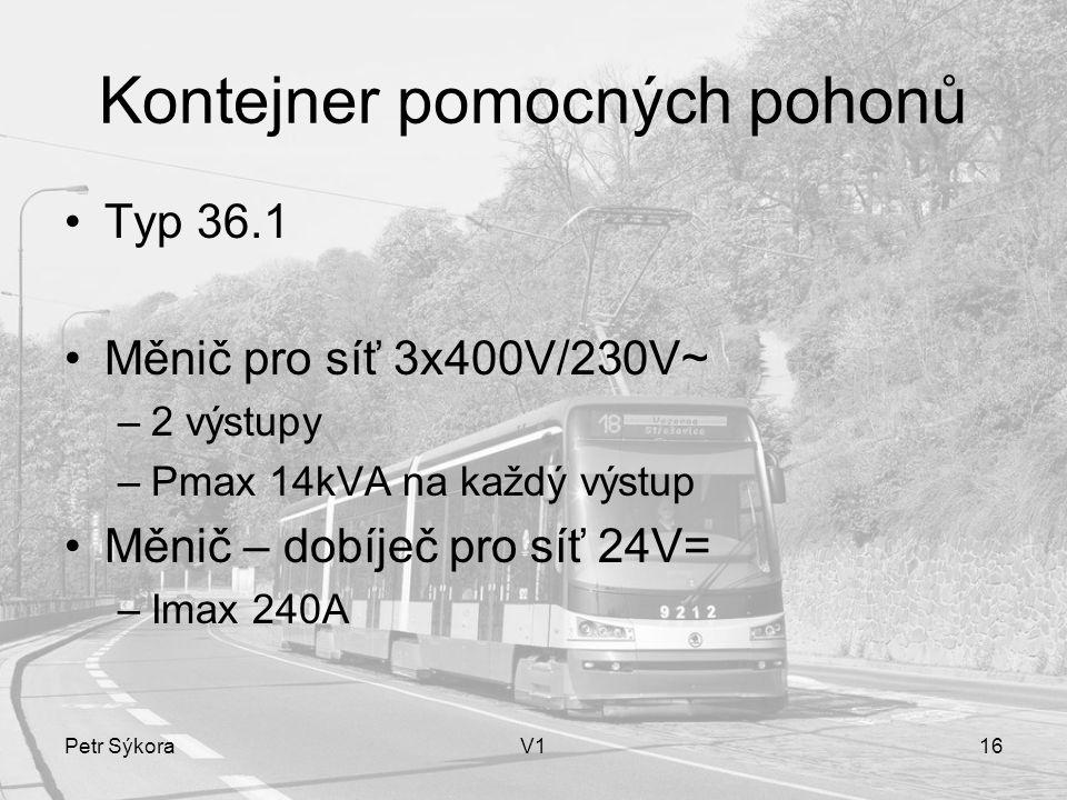 Petr SýkoraV116 Kontejner pomocných pohonů Typ 36.1 Měnič pro síť 3x400V/230V~ –2 výstupy –Pmax 14kVA na každý výstup Měnič – dobíječ pro síť 24V= –Imax 240A