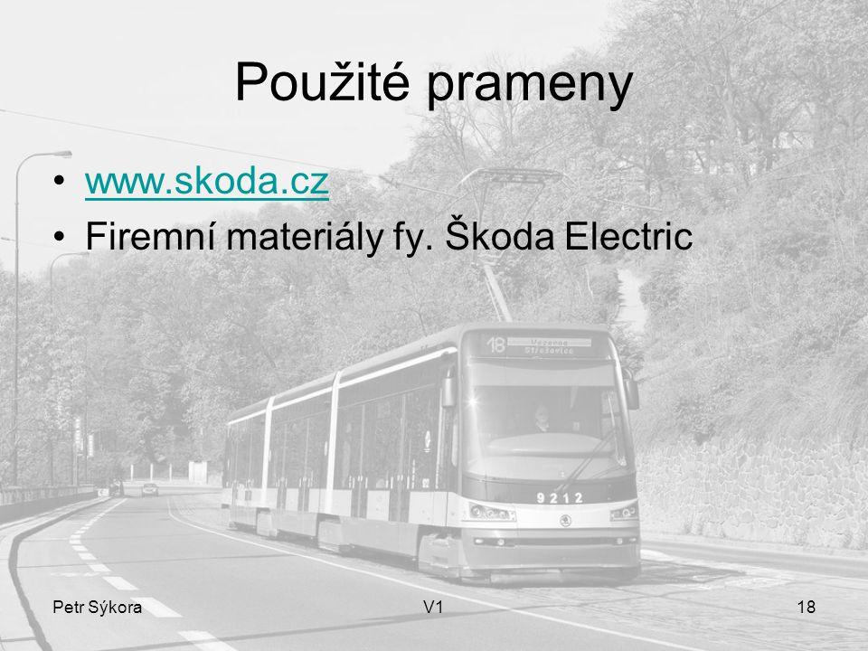 Petr SýkoraV118 Použité prameny www.skoda.cz Firemní materiály fy. Škoda Electric