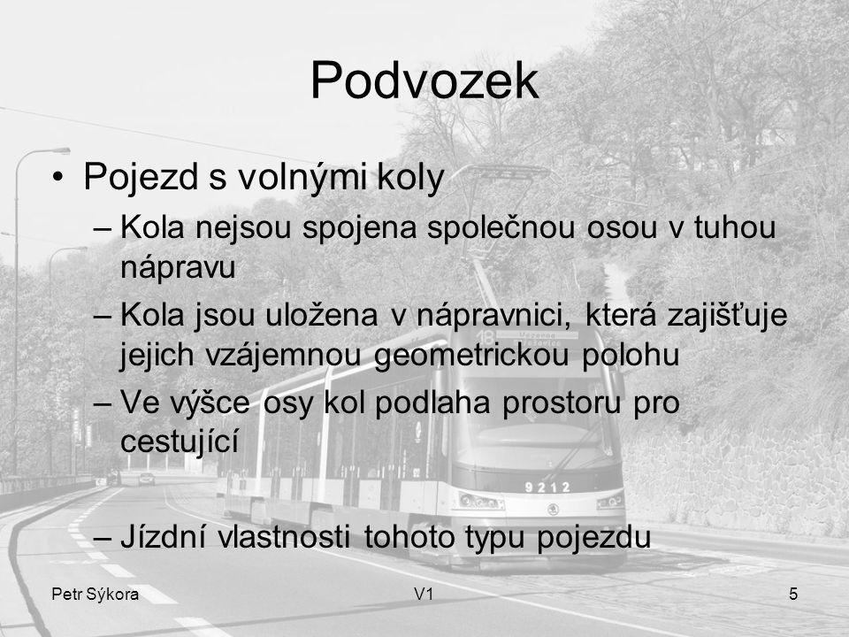 Petr SýkoraV15 Podvozek Pojezd s volnými koly –Kola nejsou spojena společnou osou v tuhou nápravu –Kola jsou uložena v nápravnici, která zajišťuje jej