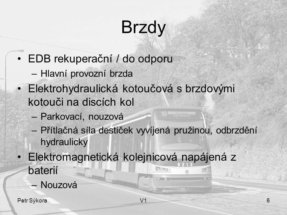 Petr SýkoraV16 Brzdy EDB rekuperační / do odporu –Hlavní provozní brzda Elektrohydraulická kotoučová s brzdovými kotouči na discích kol –Parkovací, no