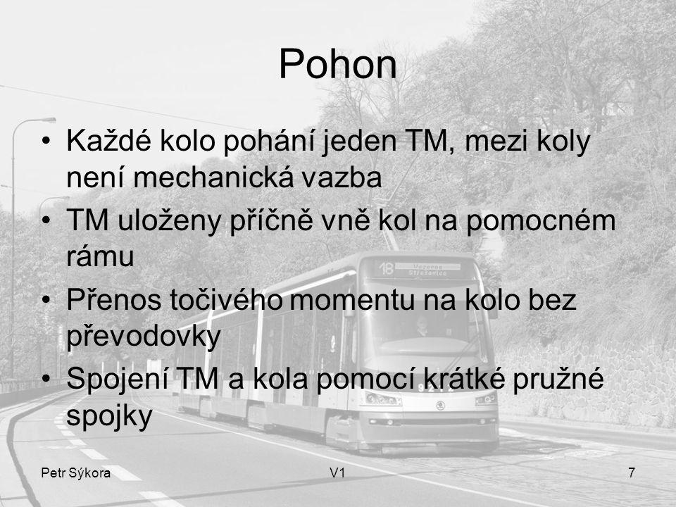 Petr SýkoraV17 Pohon Každé kolo pohání jeden TM, mezi koly není mechanická vazba TM uloženy příčně vně kol na pomocném rámu Přenos točivého momentu na