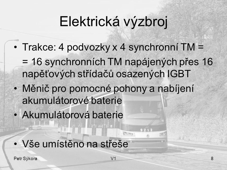 Petr SýkoraV18 Elektrická výzbroj Trakce: 4 podvozky x 4 synchronní TM = = 16 synchronních TM napájených přes 16 napěťových střídačů osazených IGBT Měnič pro pomocné pohony a nabíjení akumulátorové baterie Akumulátorová baterie Vše umístěno na střeše
