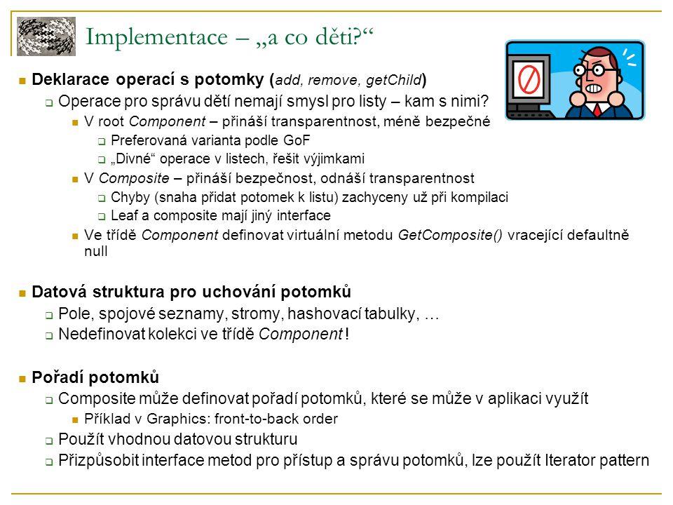 """Implementace – """"a co děti? Deklarace operací s potomky ( add, remove, getChild )  Operace pro správu dětí nemají smysl pro listy – kam s nimi."""