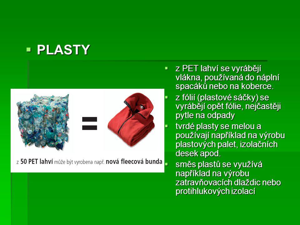  PLASTY  z PET lahví se vyrábějí vlákna, používaná do náplní spacáků nebo na koberce.  z fólií (plastové sáčky) se vyrábějí opět fólie, nejčastěji
