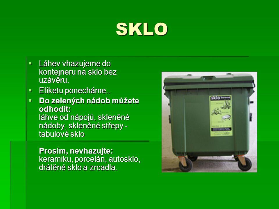 SKLO  Láhev vhazujeme do kontejneru na sklo bez uzávěru.  Etiketu ponecháme..  Do zelených nádob můžete odhodit: láhve od nápojů, skleněné nádoby,