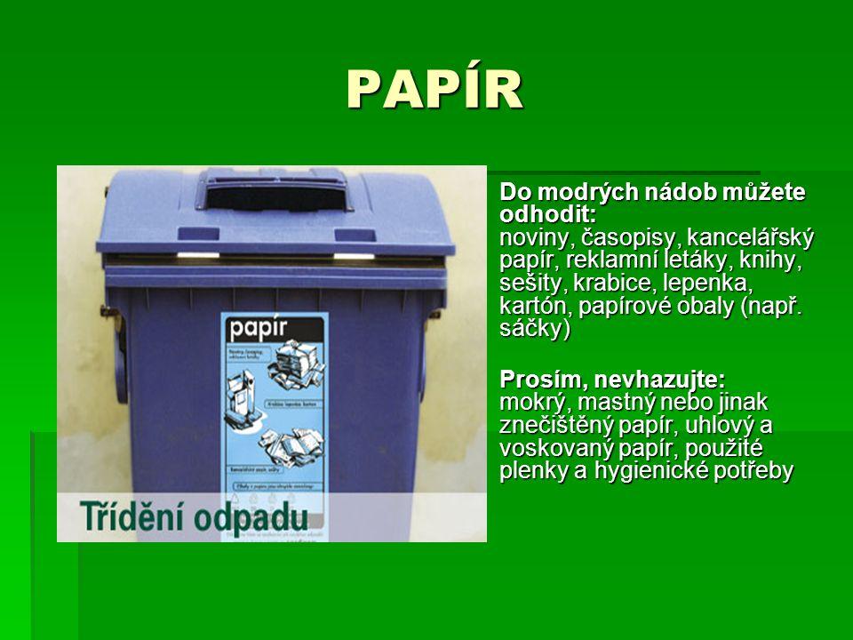 PAPÍR  Do modrých nádob můžete odhodit: noviny, časopisy, kancelářský papír, reklamní letáky, knihy, sešity, krabice, lepenka, kartón, papírové obaly