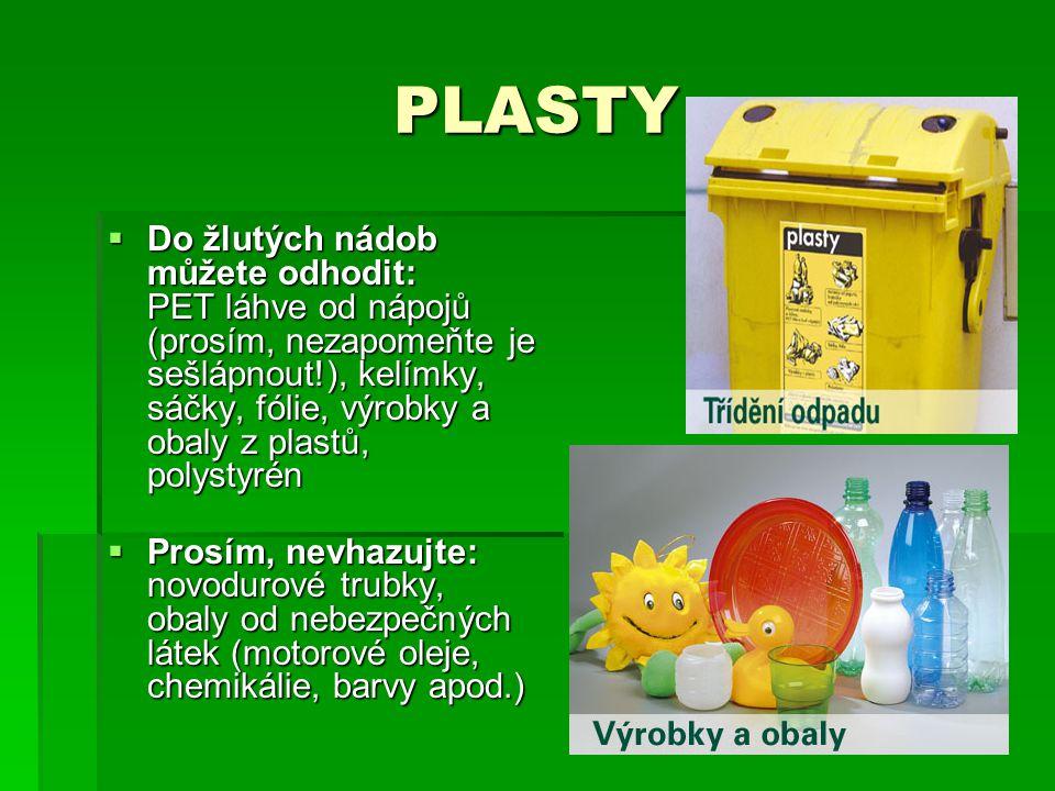 PLASTY  Do žlutých nádob můžete odhodit: PET láhve od nápojů (prosím, nezapomeňte je sešlápnout!), kelímky, sáčky, fólie, výrobky a obaly z plastů, p