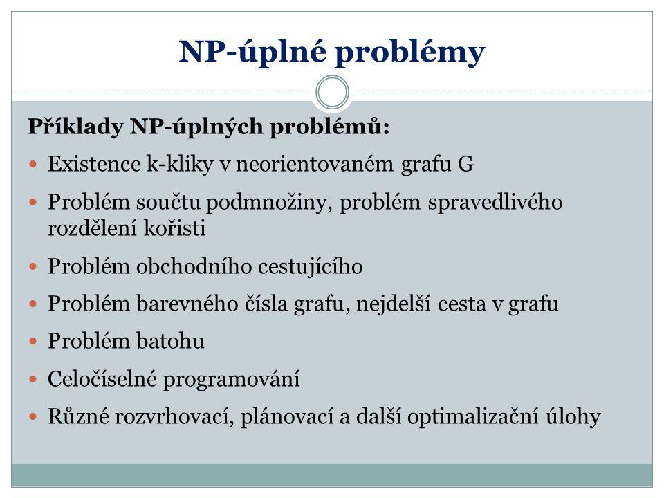 NP-úplné problémy Příklady NP-úplných problémů: Existence k-kliky v neorientovaném grafu G Problém součtu podmnožiny, problém spravedlivého rozdělení