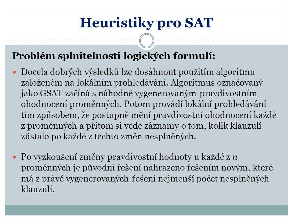 Heuristiky pro SAT Problém splnitelnosti logických formulí: Docela dobrých výsledků lze dosáhnout použitím algoritmu založeném na lokálním prohledáván
