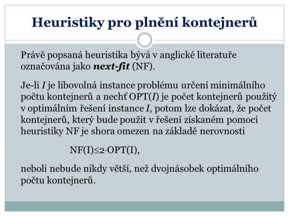 Heuristiky pro plnění kontejnerů Právě popsaná heuristika bývá v anglické literatuře označována jako next-fit (NF). Je-li I je libovolná instance prob