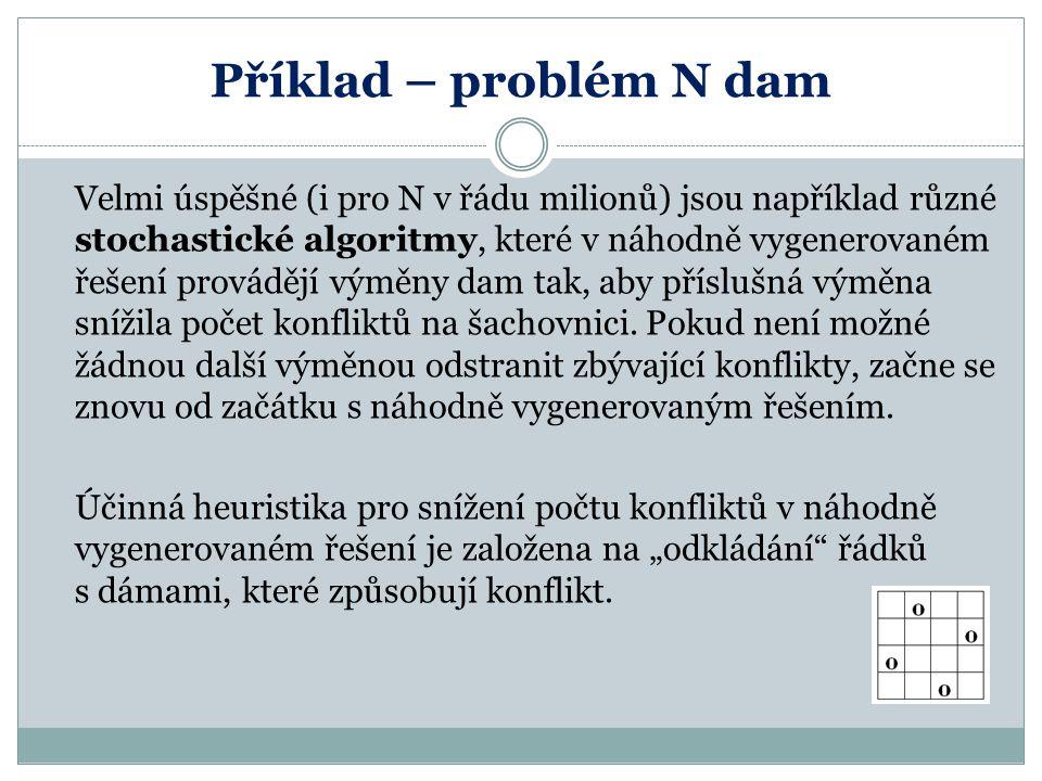 Příklad – problém N dam Velmi úspěšné (i pro N v řádu milionů) jsou například různé stochastické algoritmy, které v náhodně vygenerovaném řešení prová