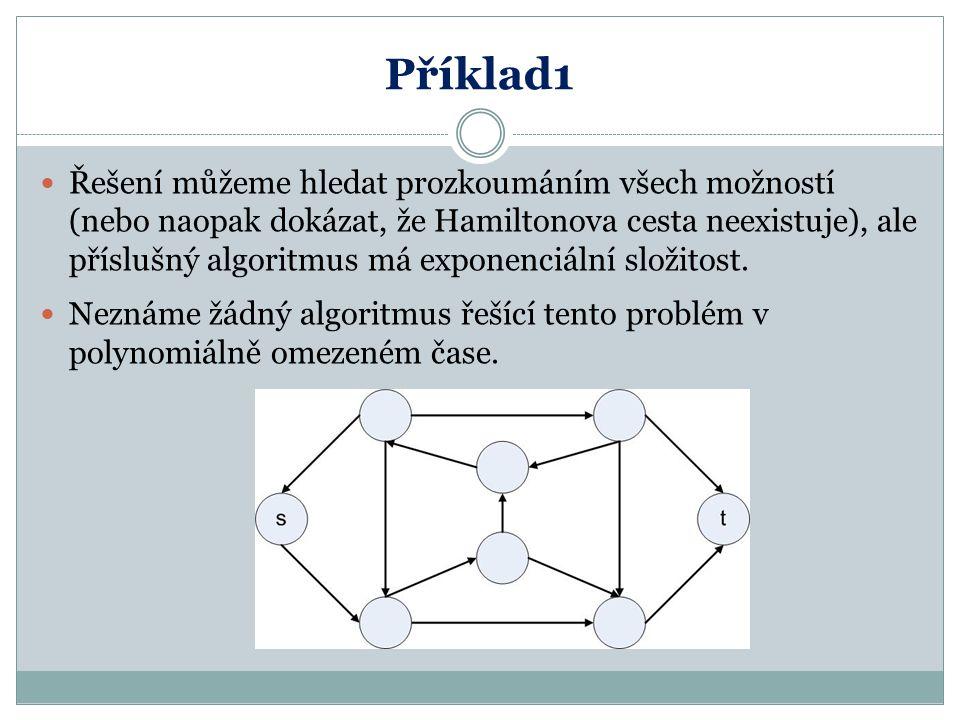 Příklad1 Řešení můžeme hledat prozkoumáním všech možností (nebo naopak dokázat, že Hamiltonova cesta neexistuje), ale příslušný algoritmus má exponenc