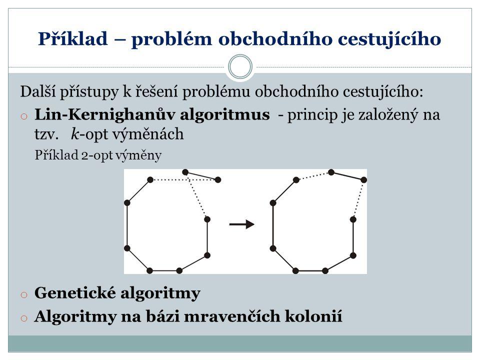 Příklad – problém obchodního cestujícího Další přístupy k řešení problému obchodního cestujícího: o Lin-Kernighanův algoritmus - princip je založený n
