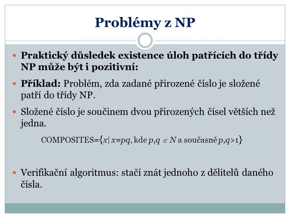 Problémy z NP Praktický důsledek existence úloh patřících do třídy NP může být i pozitivní: Příklad: Problém, zda zadané přirozené číslo je složené pa