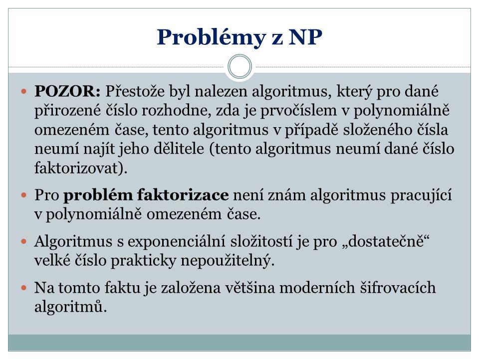 Problémy z NP POZOR: Přestože byl nalezen algoritmus, který pro dané přirozené číslo rozhodne, zda je prvočíslem v polynomiálně omezeném čase, tento a